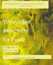 The Development of a Teleconferencing Game of Word Alchemy: Telesymbol Movement for Peace ebook by Kobo.Web.Store.Products.Fields.ContributorFieldViewModel