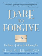 Dare to Forgive ebook by Edward M. Hallowell M.D.