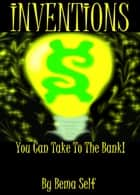 Inventions You Can Take To The Bank ebook by Bema Self