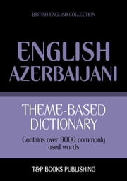 Theme-based dictionary British English-Azerbaijani - 9000 words ebook by Andrey Taranov