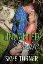 Unwanted Desire - Southern Hospitality ebook by Skye Turner