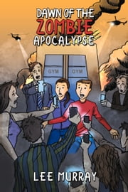 Dawn of the Zombie Apocalypse ebook by Lee Murray