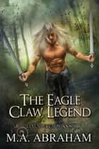 The Eagle Claw Legend ebook by M.A. Abraham