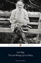 Last Steps: The Late Writings of Leo Tolstoy - The Late Writings of Leo Tolstoy ebook by Leo Tolstoy, Jay Parini, Jay Parini