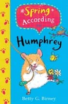 Spring According to Humphrey ebook by Betty G. Birney, Jason Chapman