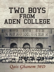 Two Boys from Aden College ebook by Qais Ghanem MD