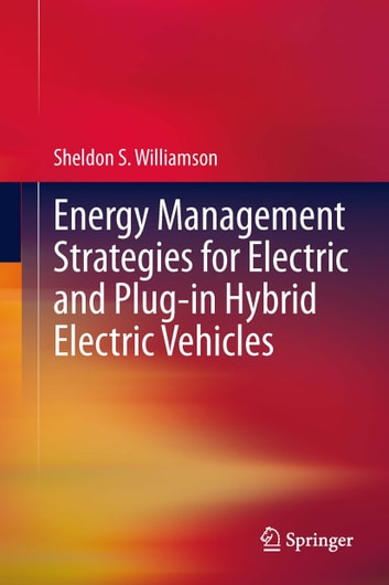 Energy Management Strategies for Electric and Plug-in Hybrid Electric Vehicles ebook by Sheldon S. Williamson