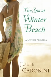 The Spa at Winter Beach (A Seaside Novella) ebook by Julie Carobini