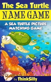 The Sea Turtle Name Game! ebook by Nathan Goodman