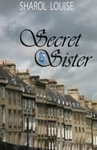 Secret Sister ebook by Sharol Louise