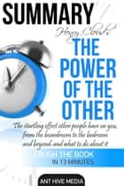 Henry Cloud's The Power of the Other: The Startling Effect Other People Have on you, from the Boardroom to the Bedroom and Beyond -and What to Do About It | Summary ebook by Ant Hive Media