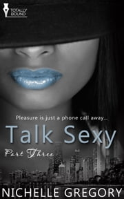 Talk Sexy: Part Three ebook by Nichelle Gregory
