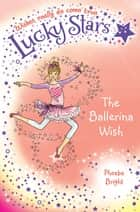 Lucky Stars 6: The Ballerina Wish ebook by Phoebe Bright, Karen Donnelly