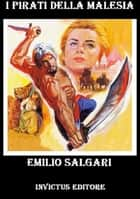 I Pirati della Malesia ebook by E. Salgari