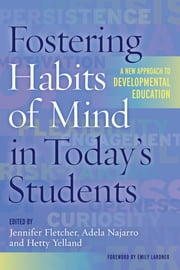 Fostering Habits of Mind in Today's Students - A New Approach to Developmental Education ebook by Jennifer Fletcher,Adela Najarro,Hetty Yelland,Emily Lardner