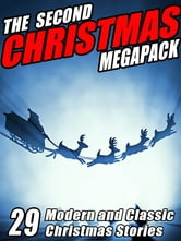The Second Christmas Megapack: 29 Modern and Classic Christmas Stories ebook by Booth Tarkington,Harriet Beecher Stowe,Julian Hawthorne,Jerome K. Jerome,Jacob A. Riis,Mary Roberts Rinehart,O. Henry