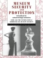 Museum Security and Protection - A Handbook for Cultural Heritage Institutions ebook by Robert Burke, David Liston
