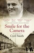 Smile for the Camera - The Double Life of Cyril Smith ebook by Simon Danczuk