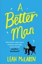 A Better Man ebook by Leah McLaren