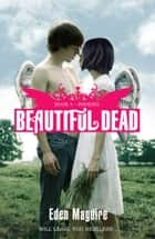 Beautiful Dead 4: Phoenix ebook by Eden Maguire