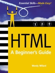 HTML: A Beginner's Guide, Second Edition: A Beginner's Guide, Second Edition ebook by Willard, Wendy