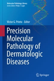 Precision Molecular Pathology of Dermatologic Diseases ebook by Victor G. Prieto
