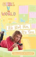 Girl V the World: It's Not Me, It's You ebook by Thalia Kalkipsakis