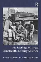 The Routledge History of Nineteenth-Century America ebook by Jonathan Daniel Wells