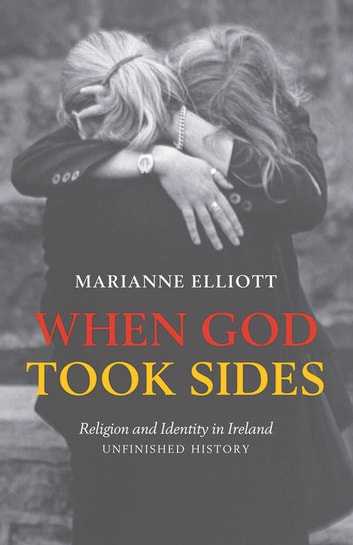 When God Took Sides - Religion and Identity in Ireland - Unfinished History ebook by Marianne Elliott