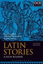 Latin Stories - A GCSE Reader ebook by Henry Cullen, Michael Dormandy, Dr John Taylor