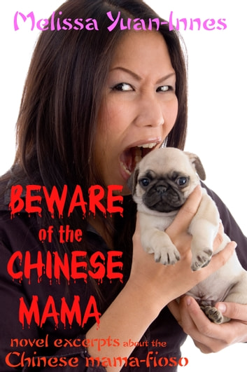 Beware of the Chinese Mama - Novel Excerpts About the Chinese Mama-fioso ebook by Melissa Yuan-Innes,Melissa Yi,Melissa Yin