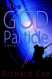 The God Particle - A Novel ebook by Richard Cox