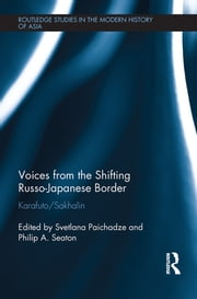 Voices from the Shifting Russo-Japanese Border - Karafuto / Sakhalin ebook by Svetlana Paichadze,Philip  A. Seaton