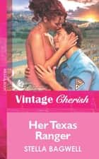 Her Texas Ranger (Mills & Boon Vintage Cherish) ebook by Stella Bagwell