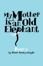 My Mother is an Old Elephant ebook by Peter Neary-Chaplin
