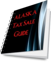 ALASKA Tax Deed Buyers Guide To State Tax Sales! ebook by Scott Proctor