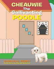 CHEAUWIE THE GALLIVANTING POODLE ebook by Carolyn A. Trusty