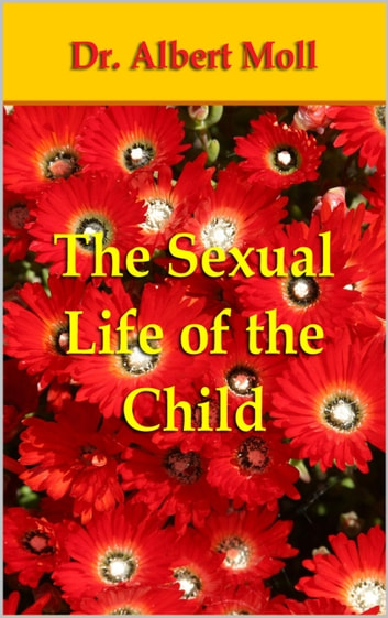 The Sexual Life of the Child ebook by Dr. Albert Moll