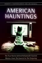 American Hauntings: The True Stories behind Hollywood's Scariest Movies—from The Exorcist to The Conjuring - The True Stories behind Hollywood's Scariest Movies—from The Exorcist to The Conjuring ebook by Robert E. Bartholomew, Joe Nickell