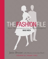 The Fashion File - Advice, Tips, and Inspiration from the Costume Designer of Mad Men ebook by Janie Bryant