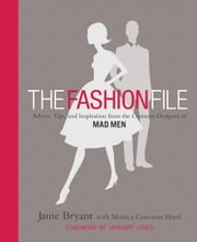 The Fashion File - Advice, Tips, and Inspiration from the Costume Designer of Mad Men ebook by Janie Bryant,January Jones,Monica Corcoran Harel