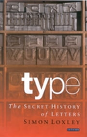 Type - The Secret History of Letters ebook by Kobo.Web.Store.Products.Fields.ContributorFieldViewModel
