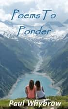 Poems To Ponder ebook by Paul Whybrow