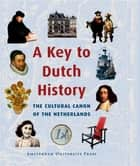 A key to dutch history - report by the committee for the development of the Dutch canon ebook by F. van Oostrum