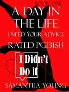 A Day in the Life, I Need Your Advice, Rated Pg13ish ebook by Samantha Young