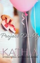 Project Daddy ebook by Kathia, Kate Perry