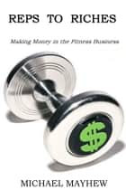 REPS TO RICHES ebook by MICHAEL MAYHEW