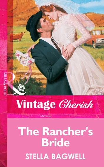 The Rancher's Bride (Mills & Boon Vintage Cherish) ebook by Stella Bagwell