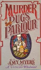 Murder in Pug's Parlour (Auguste Didier Mystery 1) - (Auguste Didier Mystery 1) ebook by Amy Myers