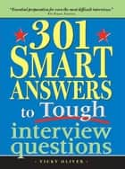 301 Smart Answers to Tough Interview Questions ebook by Vicky Oliver